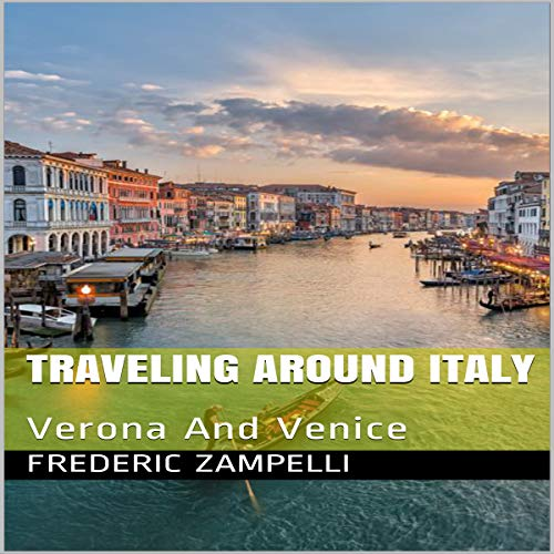 Traveling Around Italy: Verona and Venice audiobook cover art