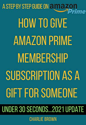 How to give Amazon Prime Membership subscription as a gift for someone: The step by step guide with screenshots on how to give any of the Amazon Prime ... Smart Guides/Techniques) (English Edition)