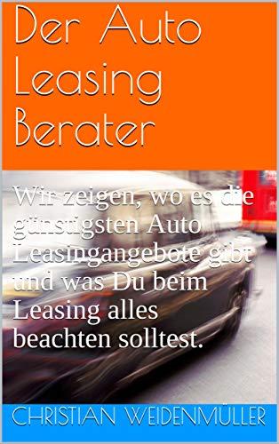 Der Auto Leasing Berater: Wir zeigen, wo es die günstigsten Auto Leasingangebote gibt und was Du beim Leasing alles beachten solltest. Mit Check-Liste!
