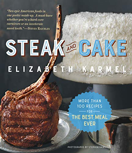 Steak and Cake: More Than 100 Recipes to Make Any Meal a Smash Hit (English Edition)