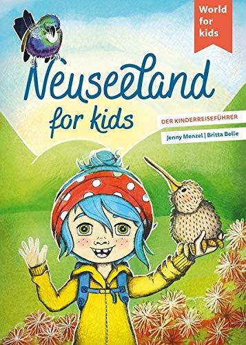 Neuseeland for kids: Der Kinderreiseführer (World for kids - Reiseführer für Kinder)