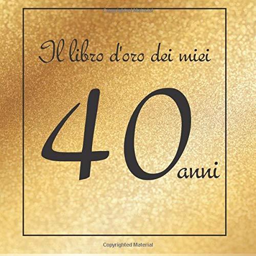 Il libro d'oro dei miei 40 anni: Buon compleanno!