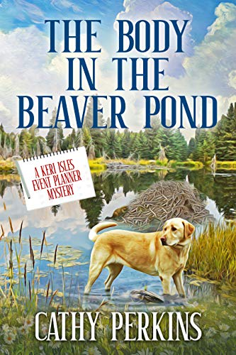 The Body in the Beaver Pond: A Keri Isles Event Planner Mystery by [Cathy Perkins]