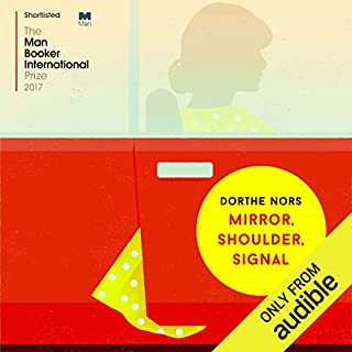 Mirror, Shoulder, Signal                   Written by:                                                                                                                                 Dorthe Nors,                                                                                        Misha Hoekstra - translator                               Narrated by:                                                                                                                                 Kate Rawson                      Length: 5 hrs and 9 mins     Not rated yet     Overall 0.0