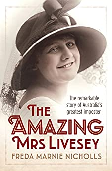 The Amazing Mrs Livesey: The remarkable story of Australia's greatest imposter by [Freda Marnie Nicholls]