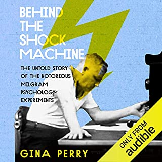 Behind the Shock Machine     The Untold Story of the Notorious Milgram Psychology Experiments              By:                                                                                                                                 Gina Perry                               Narrated by:                                                                                                                                 Jennifer Vuletic                      Length: 13 hrs and 20 mins     3 ratings     Overall 4.7