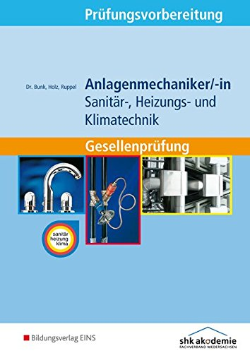 Prüfungsvorbereitung / Anlagenmechaniker/-in Sanitär-, Heizungs- und Klimatechnik: Anlagenmechaniker/-in Sanitär-, Heizungs- und Klimatechnik: Gesellenprüfung: Prüfungsvorbereitung