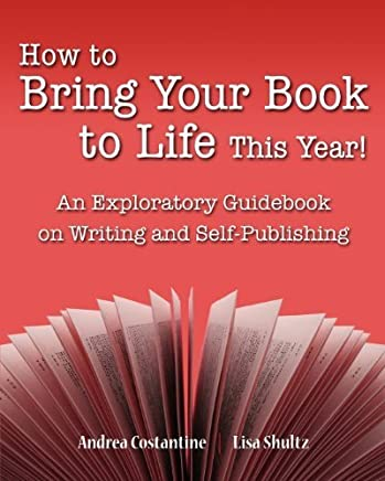 How To Bring Your Book To Life This Year: An Exploratory Guidebook On Writing and Self-Publishing by Andrea Costantine (2010-10-30)