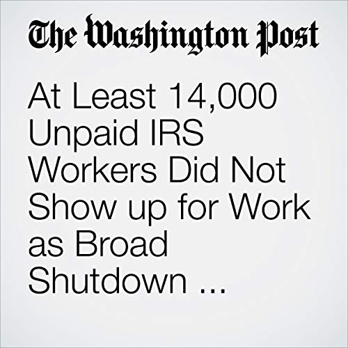 At Least 14,000 Unpaid IRS Workers Did Not Show up for Work as Broad Shutdown Disruption Hits Tax Agency, According to House Aides                   著者:                                                                                                                                 Jeff Stein,                                                                                        Danielle Paquette                               ナレーター:                                                                                                                                 Jenny Hoops                      再生時間: 3 分     レビューはまだありません。     総合評価 0.0
