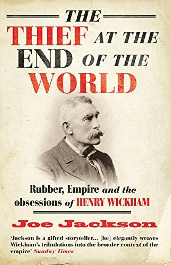 ハブ格納ぐったりThe Thief at the End of the World: Rubber, Power and the obsessions of Henry Wickham (English Edition)