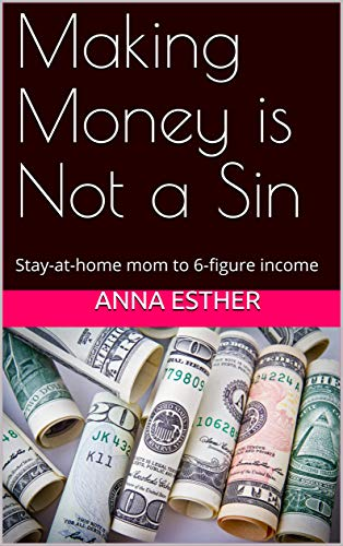 Making Money is Not a Sin: Stay-at-home mom to 6-figure income (English...
