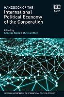 Handbook of the International Political Economy of the Corporation (Handbooks of Research on International Political Economy)