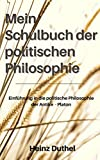 Mein Schulbuch der politischen Philosophie.: DIESES EBUCH IST EINE EINFÜHRUNG IN DIE POLITISCHE PHILOSOPHIE DER ANTIKE - PLATON (German Edition)