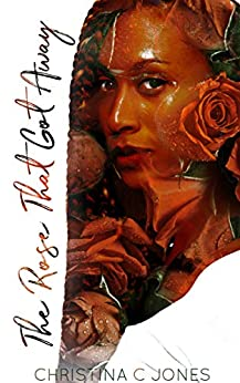 The Rose That Got Away (Roses & Thorns Book 2) by [Christina C. Jones]