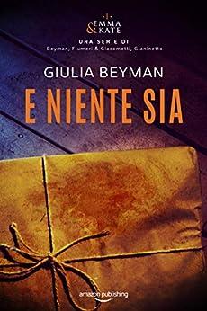 E niente sia (Emma & Kate Vol. 1) di [Giulia Beyman, Elisabetta Flumeri, Gabriella Giacometti, Paola Gianinetto]