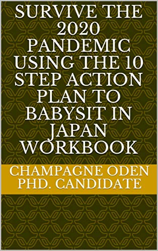 Survive the 2020 Pandemic using the 10 Step Action Plan to Babysit in Japan Workbook (English Edition)