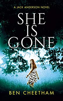 She Is Gone: A gripping thriller that will keep you guessing until the last page (Jack Anderson Book 3) by [Ben Cheetham]