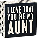 CLASSIC BOX SIGN: Signature Primitives by Kathy wooden box sign with sentiment and distressed detailing SMALL SIZE: Measures 3.5-Inches square SENTIMENT READS: I Love That You're My Aunt STURDY CONSTRUCTION: Made with high quality wooden and paint; s...