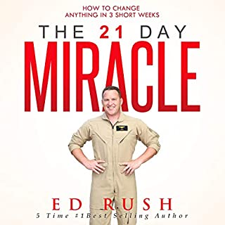 The 21 Day Miracle     How to Change Anything in 3 Short Weeks              Written by:                                                                                                                                 Ed Rush                               Narrated by:                                                                                                                                 Rob Actis                      Length: 4 hrs and 13 mins     Not rated yet     Overall 0.0