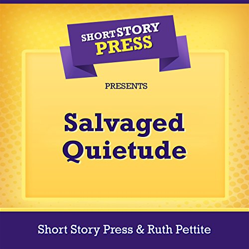 Short Story Press Presents Salvaged Quietude audiobook cover art