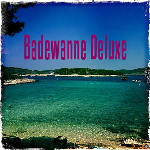 Badewanne Deluxe, Vol. 1 (Deluxe Chill out, Lounge Und Chill House Tunes)