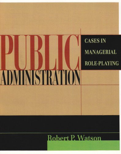 Public Administration: Cases in Managerial Role-Playing
