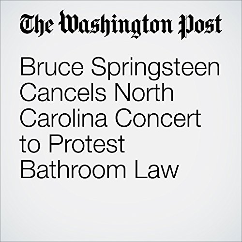 Bruce Springsteen Cancels North Carolina Concert to Protest Bathroom Law cover art