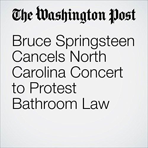 Bruce Springsteen Cancels North Carolina Concert to Protest Bathroom Law audiobook cover art