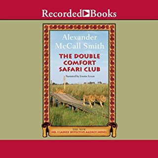 The Double Comfort Safari Club     The No. 1 Ladies' Detective Agency               Written by:                                                                                                                                 Alexander McCall Smith                               Narrated by:                                                                                                                                 Lisette Lecat                      Length: 8 hrs and 17 mins     2 ratings     Overall 4.5