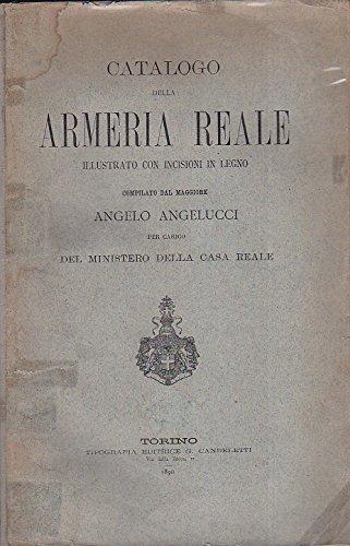 Catalogo della Armeria Reale illustrato con incisioni in legno. Compilato per incarico del Ministero della Casa Reale