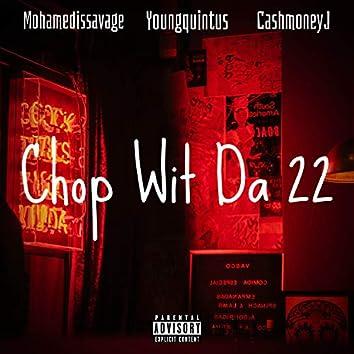 Chop Wit' Da 22