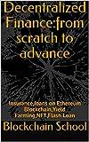 Decentralized Finance:from scratch to advance: Insurance,loans on Ethereum Blockchain,Yield Farming,NFT,Flash Loan