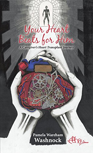 Your Heart Beats for Him: A Caregiver'S Heart Transplant Journey (English Edition)
