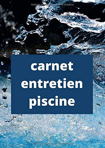 Carnet Entretien Piscine: Carnet Sanitaire des Eaux de Piscine | Livret Suivi Piscine | Analyse Eau Piscine | Carnet de Bord | Registre | Conforme à la réglementation sanitaire | 108 pages format A4
