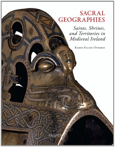 Sacral Geographies: Saints, Shrines, and Territory in Medieval Ireland