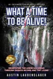 What a Time to Be Alive!: Reinstating the American Dream Through Passive Income and Tiny Living