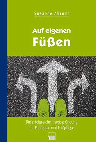 Auf eigenen Füßen: Die erfolgreiche Praxisgründung für Podolgie und Fußpflege
