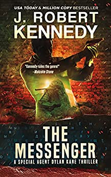 The Messenger (Special Agent Dylan Kane Thrillers Book 11) by [J. Robert Kennedy]