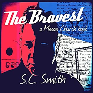 The Bravest     Mason Church, Book 2              By:                                                                                                                                 S.C. Smith                               Narrated by:                                                                                                                                 George Kastrinos                      Length: 4 hrs and 55 mins     21 ratings     Overall 5.0