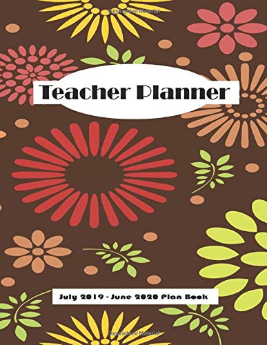 """Teacher Planner: July 2019 - June 2020 Plan Book,  Modern Floral   Weekly and Monthly Academic Year Lesson Plan and Record Book, Time Management for Teachers,  8.5\"""" x 11\""""   150 pages"""