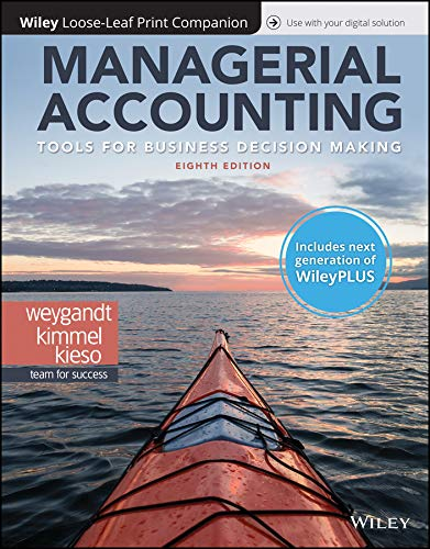Compare Textbook Prices for Managerial Accounting: Tools for Business Decision Making, 8e WileyPLUS next generation + Loose-leaf 8 Edition ISBN 9781119498728 by Weygandt, Jerry J.,Kimmel, Paul D.,Kieso, Donald E.