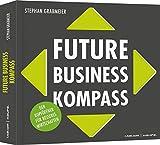 Future Business Kompass: Der Kopföffner für besseres Wirtschaften: Der Kopfffner fr besseres Wirtschaften (Professional Publishing for Future and Innovation)