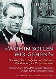 'Wohin sollen wir gehen?': Der Weg der Evangelischen Kirche in Mecklenburg im 20. Jahrhundert. Erinnerungen eines Pastors und Bischofs und die Kämpfe mit dem...