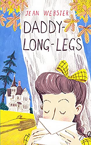 Daddy Long-Legs: A Comedy in Four Acts , One of the great novels of American girlhood.