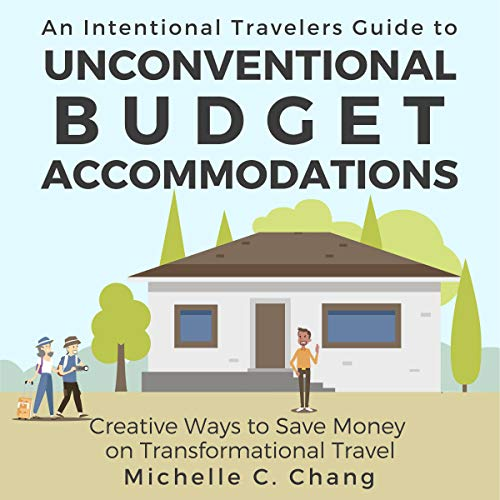 An Intentional Travelers Guide to Unconventional Budget Accommodations: Creative Ways to Save Money on Transformational Travel cover art