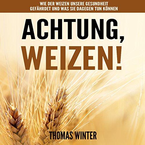 Weizen: Achtung, Weizen Titelbild