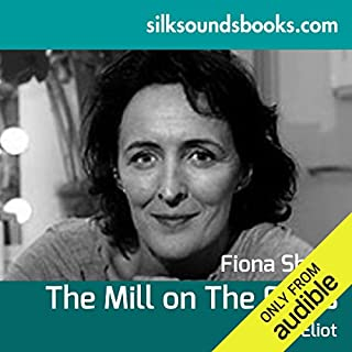 The Mill on the Floss                   By:                                                                                                                                 George Eliot                               Narrated by:                                                                                                                                 Fiona Shaw                      Length: 20 hrs and 56 mins     31 ratings     Overall 4.5