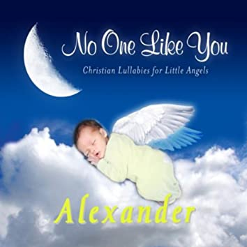 No One Like You - Christian Lullabies for Little Angels: Alexander