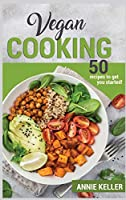 Vegan Cooking: 50 Recipes to Get You Started!