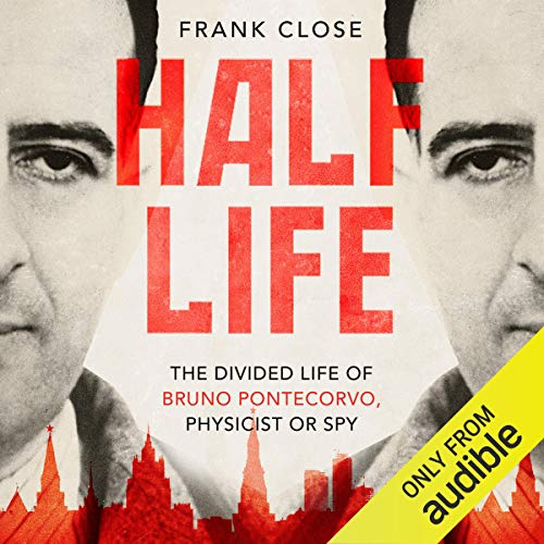 Half-Life     The Divided Life of Bruno Pontecorvo, Physicist or Spy              By:                                                                                                                                 Frank Close                               Narrated by:                                                                                                                                 Nigel Anthony                      Length: 13 hrs and 45 mins     15 ratings     Overall 3.7